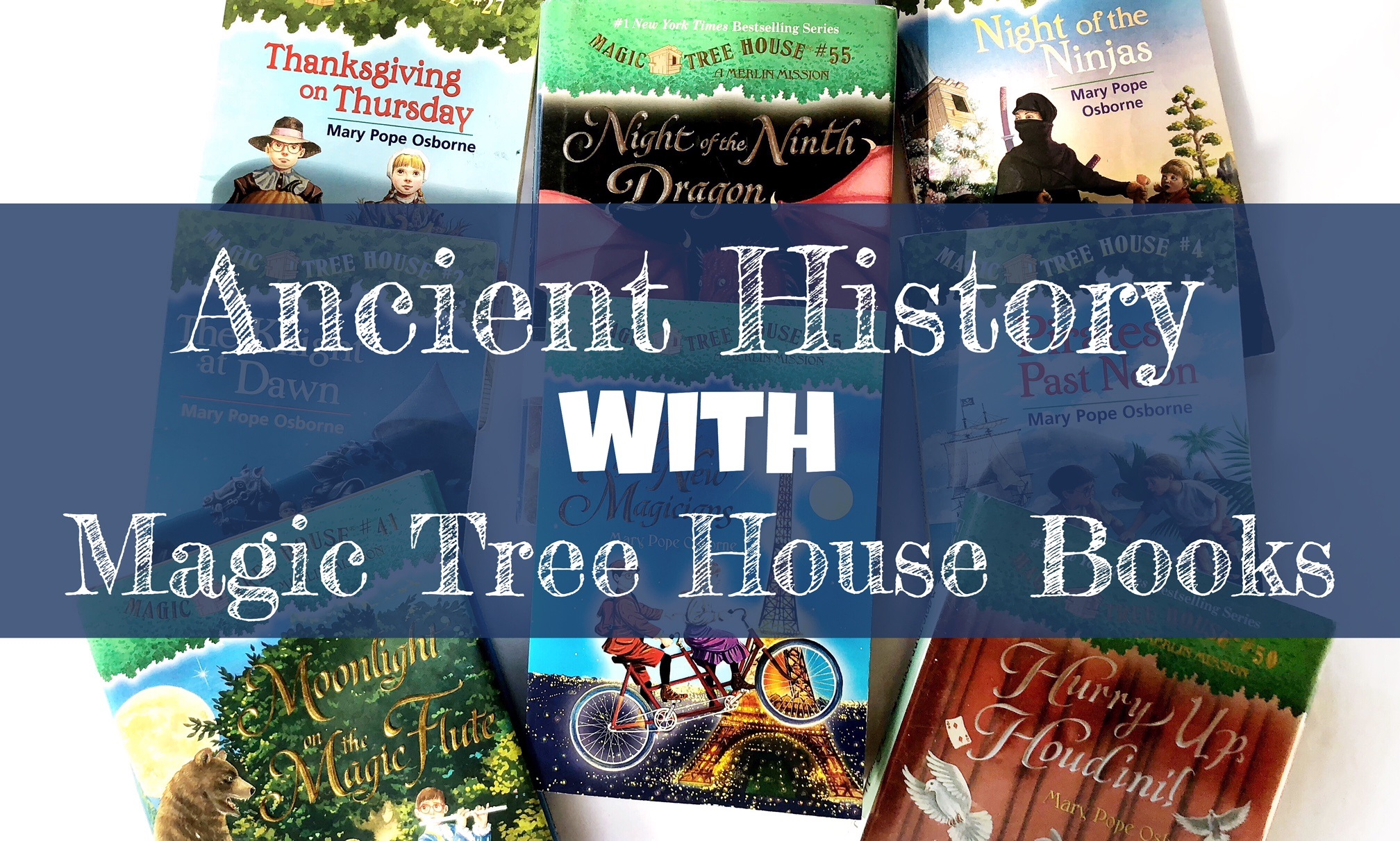 Blog Cover Post with a background of several Magic Tree House books coverd by the title Ancient History with Magic Tree House Books