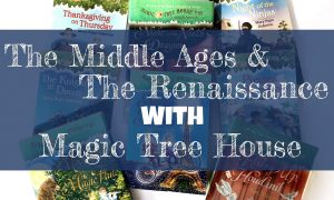 Blog Cover post showing several books and the title The Middle Ages and The Renaissance with Magic Tree House books