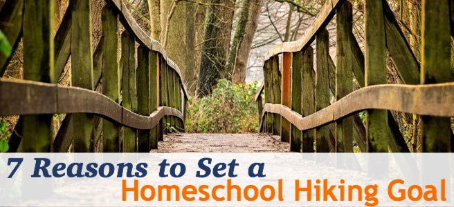 Cover for blog post 7 Reasons to Set a Homeschool Hiking Goal