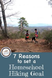 Pinnable cover for blog post 7 Reasons to set a Homeschool Hiking Goal