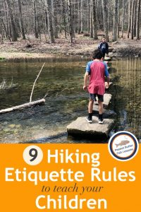 Pinnable image for the blog post 9 Hiking Etiquette Rules to Teach Your Children