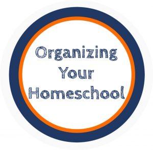 Graphic saying Organizing Your Homeschool