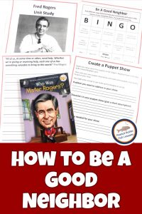 Pinnable cover image for How to Be A Good Neighbor Unit Study showing Who Was Fred Rogers? book and printables from the unit study.