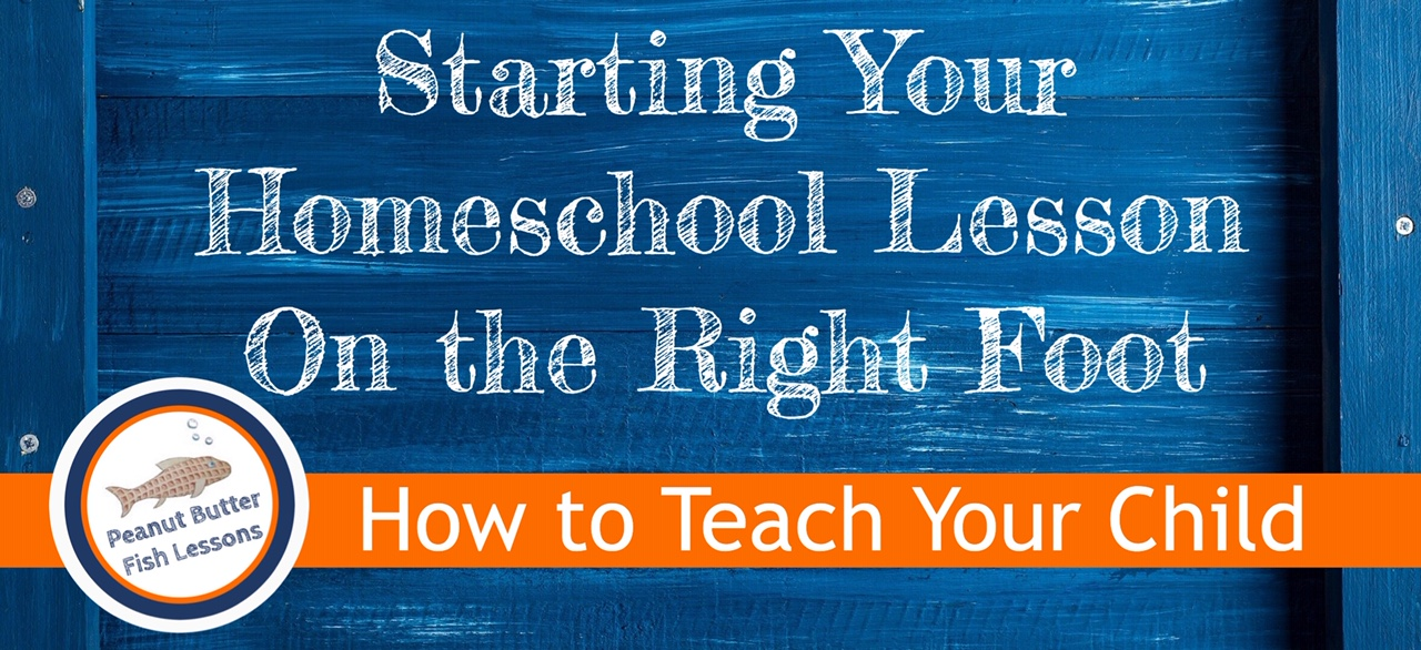 Cover image for post Starting Your Homeschool Lesson on the Right Foot with the series title, How to Teach Your Child at bottom of graphic.